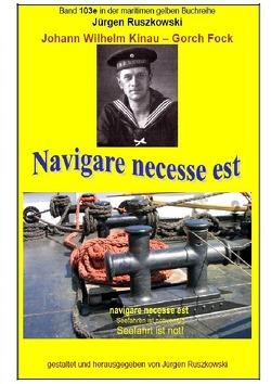 maritime gelbe Reihe bei Jürgen Ruszkowski / Johann Wilhelm Kinau – Navigare necesse est – Seefahrt ist not von Ruszkowski,  Jürgen