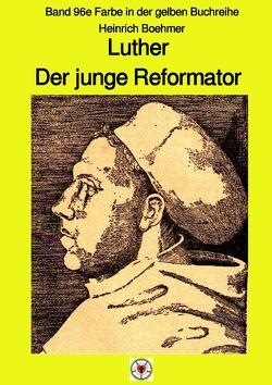 maritime gelbe Reihe bei Jürgen Ruszkowski / Luther – Der junge Reformator – Band 96e Farbe in der gelben Reihe bei Jürgen Ruszkowski von Boehmer,  Heinrich, Ruszkowski,  Jürgen