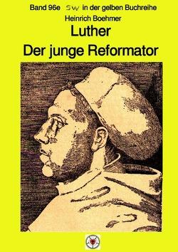 maritime gelbe Reihe bei Jürgen Ruszkowski / Luther – Der junge Reformator – Band 96e sw in der gelben Reihe bei Jürgen Ruszkowski von Boehmer,  Heinrich, Ruszkowski,  Jürgen