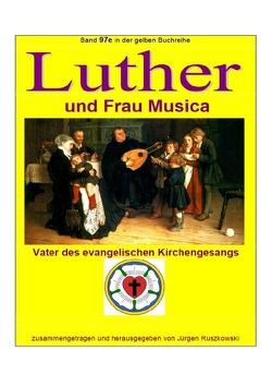 maritime gelbe Reihe bei Jürgen Ruszkowski / Luther und Frau Musica – Vater des evangelischen Kirchengesangs von Ruszkowski,  Jürgen