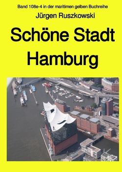 maritime gelbe Reihe bei Jürgen Ruszkowski / Schöne Stadt Hamburg – Band 108e-4 in der maritimen gelben Buchreihe bei Jürgen Ruszkowski von Ruszkowski,  Jürgen
