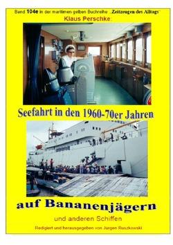 maritime gelbe Reihe bei Jürgen Ruszkowski / Seefahrt in den 1960-70er Jahren auf Bananenjägern und anderen Schiffen – Band 104e bei Jürgen Ruszkowski von Perschke,  Klaus