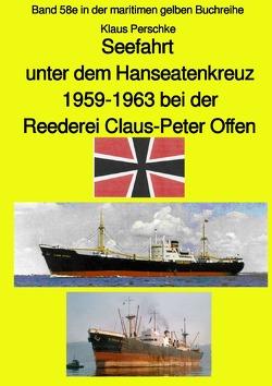 maritime gelbe Reihe bei Jürgen Ruszkowski / Seefahrt unter dem Hanseatenkreuz – 1959-1963 bei der Reederei Claus-Peter Offen – Farbversion von Perschke,  Klaus, Ruszkowski,  Jürgen