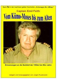 maritime gelbe Reihe bei Jürgen Ruszkowski / Vom Kümo-'Moses' bis zum 'Alten' – Erinnerungen an die Seefahrt der 1950er bis 90er Jahre von Feith,  Emil