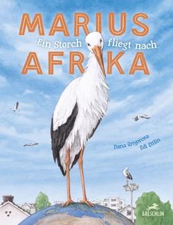 Marius fliegt nach Afrika von Ettlin,  Edi, Grigorcea,  Dana