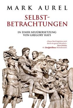 Mark Aurel: Selbstbetrachtungen von Aurel,  Mark, Hays,  Gregory, Liebl,  Elisabeth