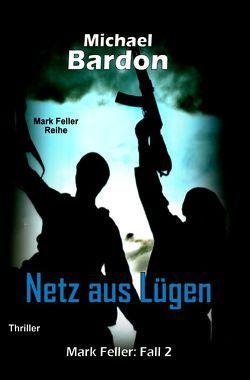 Mark Feller / Netz aus Lügen von Bardon,  Michael