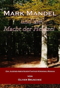 Mark Mandel und die Macht der Heinzel von Bruschke,  Oliver