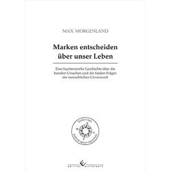 Marken entscheiden über unser Leben von Morgenland,  Max