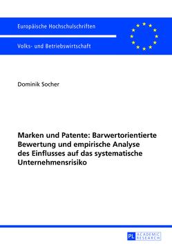 Marken und Patente: Barwertorientierte Bewertung und empirische Analyse des Einflusses auf das systematische Unternehmensrisiko von Socher,  Dominik