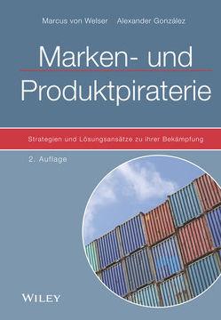 Marken- und Produktpiraterie von González,  Alexander, von Welser,  Marcus