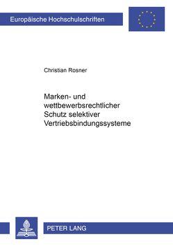 Marken- und wettbewerbsrechtlicher Schutz selektiver Vertriebsbindungssysteme von Rößner,  Christian