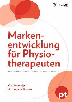 Markenentwicklung für Physiotherapeuten von Boßmann,  Dr. Tanja, Hey,  Nils Peter