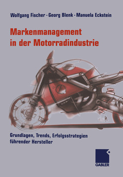 Markenmanagement in der Motorradindustrie von Blenk,  Georg, Eckstein,  Manuela, Fischer,  Wolfgang