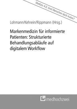 Markenmedizin für informierte Patienten: Strukturierte Behandlungsabläufe auf digitalem Workflow von Kehrein,  Ines, Lohmann,  Heinz, Rippmann,  Konrad