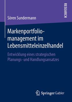 Markenportfoliomanagement im Lebensmitteleinzelhandel von Sundermann,  Sören