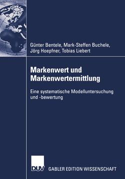 Markenwert und Markenwertermittlung von Bentele,  Günter, Buchele,  Mark-Steffen, Hoepfner,  Jörg, Liebert,  Tobias