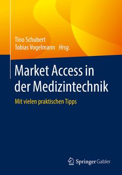 Market Access in der Medizintechnik von Schubert,  Tino, Vogelmann,  Tobias