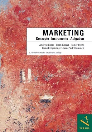 Marketing: Konzepte – Instrumente – Aufgaben von Ergenzinger,  Rudolf, Fuchs,  Rainer, Lucco,  Andreas, Rüeger,  Brian, Thommen,  Jean-Paul