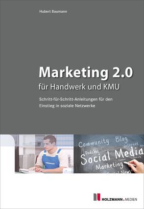 Marketing 2.0 für Handwerk und KMU von Baumann,  Hubert