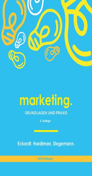 Marketing. von Eckardt,  Gordon H., Hardiman,  Marco, Stegemann,  Manuel