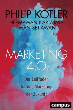 Marketing 4.0 von Kartajaya,  Hermawan, Kotler,  Philip, Pyka,  Petra, Setiawan,  Iwan