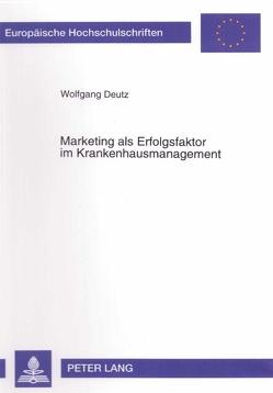 Marketing als Erfolgsfaktor im Krankenhausmanagement von Deutz,  Wolfgang