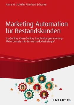 Marketing-Automation für Bestandskunden: Up-Selling, Cross-Selling, Empfehlungsmarketing von Schüller,  Anne M, Schuster,  Norbert