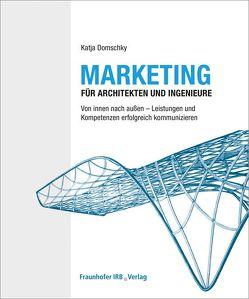 Marketing für Architekten und Ingenieure. von Domschky,  Katja