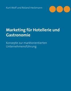 Marketing für Hotellerie und Gastronomie von Heckmann,  Roland, Wolf,  Kurt