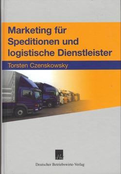 Marketing für Speditionen und logistische Dienstleister von Czenskowsky,  Torsten