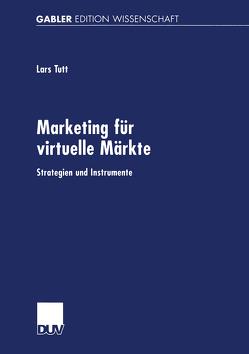 Marketing für virtuelle Märkte von Tutt,  Lars