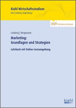 Marketing: Grundlagen und Strategien von Foit,  Kristian, Lorberg persönlich,  LL.M.,  M.A. Daniel, Vergossen,  Harald, Vogl,  Bernard