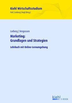 Marketing: Grundlagen und Strategien von Foit,  Kristian, Lorberg,  Daniel, Vergossen,  Harald, Vogl,  Bernard