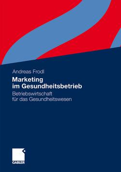 Marketing im Gesundheitsbetrieb von Frodl,  Andreas