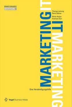 Marketing – IT / IT – Marketing von Dürr,  Andreas, Holzer,  Mirko, Lehning,  Thomas, Steiner,  René
