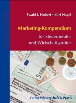 Marketing-Kompendium für Steuerberater/Wirtschaftsprüfer von Hubert,  Ewald J., Nagel,  Kurt