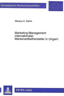 Marketing-Management internationaler Markenartikelhersteller in Ungarn von Dahm,  Markus H.