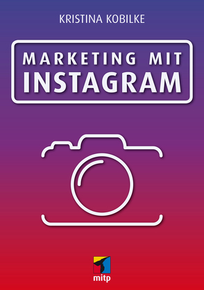 Marketing mit Instagram von Kobilke,  Kristina
