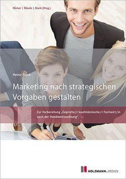 Marketing nach strategischen Vorgaben gestalten von Hümer,  Bernd-Michael, Rössle,  Prof. Dr.Werner, Stark,  Dr. Heinz