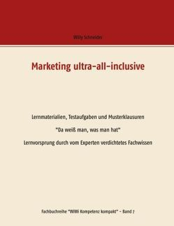 Marketing ultra-all-inclusive – Lernmaterialien, Testaufgaben und Musterklausuren von Schneider,  Willy