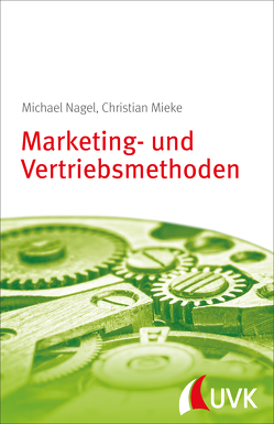 Marketing- und Vertriebsmethoden von Mieke,  Christian, Nagel,  Michael