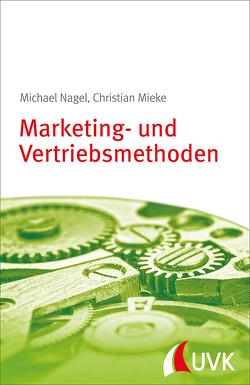 Marketing- und Vertriebsmethoden von Mieke,  Christian, Nagel,  Michael