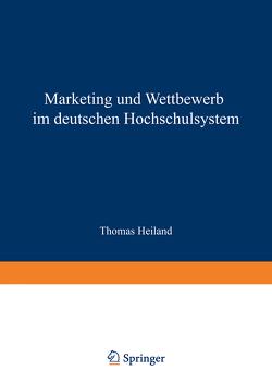 Marketing und Wettbewerb im deutschen Hochschulsystem von Heiland,  Thomas