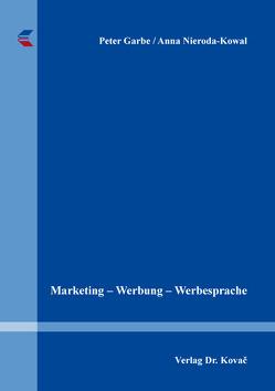 Marketing – Werbung – Werbesprache von Garbe,  Peter, Nieroda-Kowal,  Anna