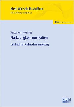 Marketingkommunikation von Foit,  Kristian, Hommes,  Katja, Lorberg LL.M.,  M.A.,  Daniel, Vergossen,  Harald, Vogl,  Bernard