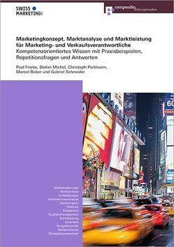 Marketingkonzept, Marktanalyse und Marktleistung für Marketing- und Verkaufsverantwortliche von Friebe,  Paul, Michel,  Stefan, Portmann,  Christoph, Reber,  Marcel, Schneider,  Gabriel