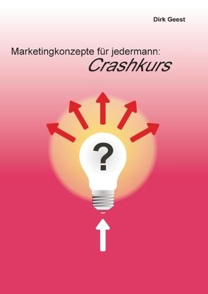 Marketingkonzepte für jedermann: Crashkurs von Geest,  Dirk