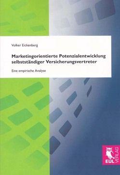 Marketingorientierte Potenzialentwicklung selbstständiger Versicherungsvertreter von Eickenberg,  Volker