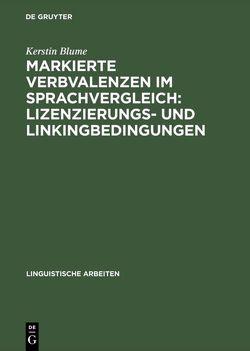 Markierte Verbvalenzen im Sprachvergleich: Lizenzierungs- und Linkingbedingungen von Blume,  Kerstin